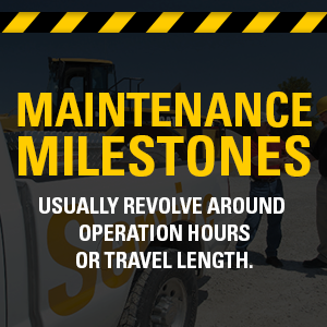 Maintenance milestones usually revolve around operation hours or travel length.