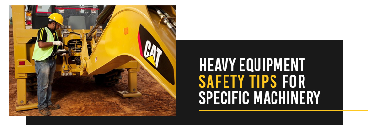 Heavy Equipment Safety Tips for Specific Machinery