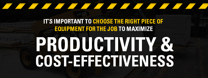 It's important to choose the right piece of equipment for the job to maximize productivity & cost-effectiveness.